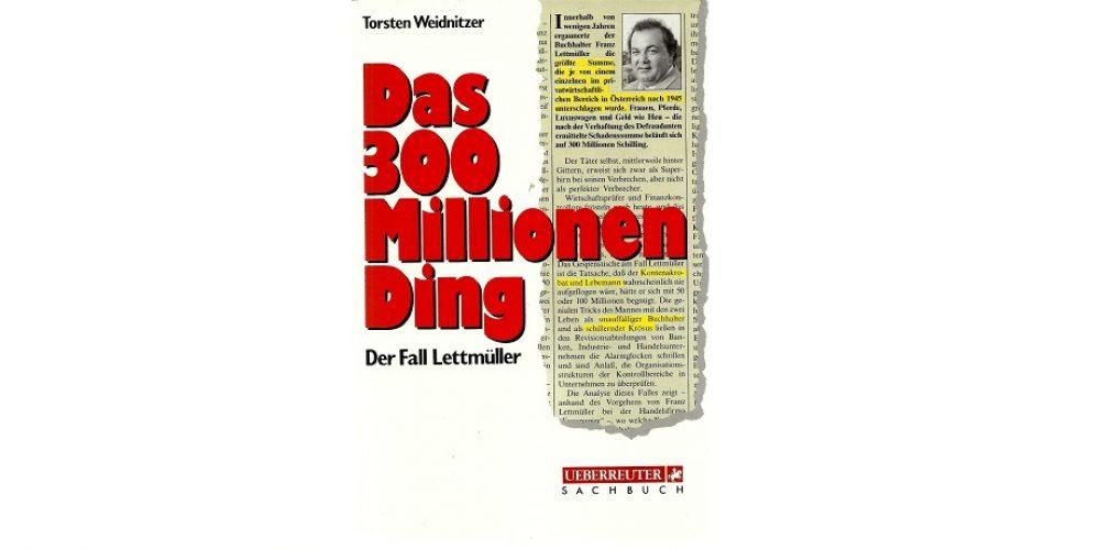 Das 300 Millionen Ding. Der Fall Lettmüller