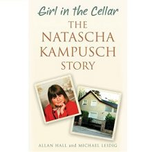 Girl in the Cellar. The Natascha Kampusch Story