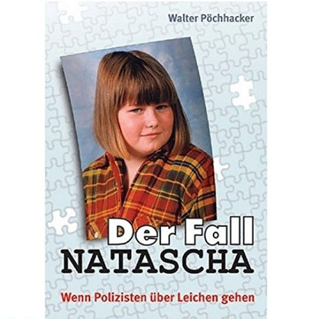 Der Fall Natascha. Wenn Polizisten über Leichen gehen